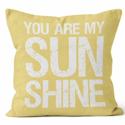 You are My Sunshine Throw Pillow Size: 18 H x 18 W x 3 D