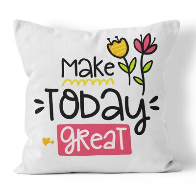 Make Today Great Throw Pillow Size: 16 H x 16 W x 3 D