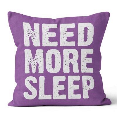 Need More Sleep Throw Pillow Size: 16 H x 16 W x 3 D
