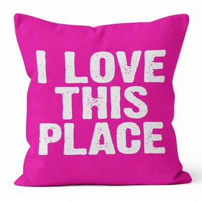 I Love this Place Throw Pillow Size: 20 H x 20 W x 3 D