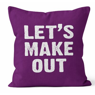 Lets Make Out Throw Pillow Size: 20 H x 20 W x 3 D