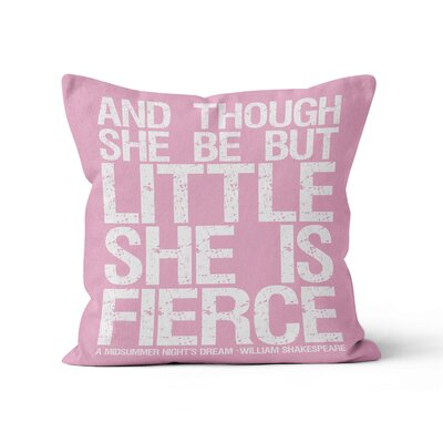 And Though She Be But Little She is Fierce Throw Pillow Size: 16 H x 16 W, Color: Bubblegum