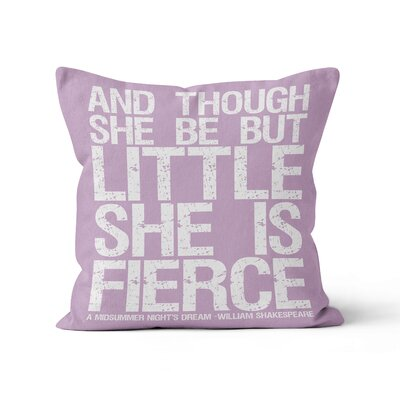 And Though She Be But Little She is Fierce Throw Pillow Color: Lavender, Size: 16 H x 16 W