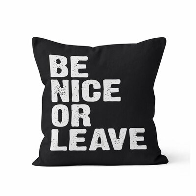 Be Nice or Leave Throw Pillow Color: Black, Size: 16 H x 16 W