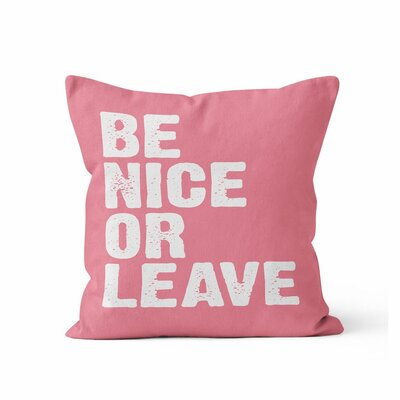 Be Nice or Leave Throw Pillow Color: Coral, Size: 16 H x 16 W