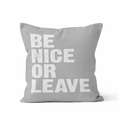Be Nice or Leave Throw Pillow Size: 16 H x 16 W , Color: Grey