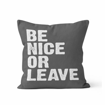 Be Nice or Leave Throw Pillow Size: 16 H x 16 W , Color: Drk Grey
