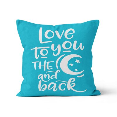 Love You to the Moon and Back Throw Pillow Size: 16 H x 16 W , Color: Summer Blue