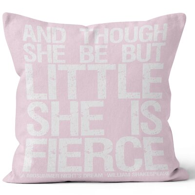 And Though She Be But Little She is Fierce Throw Pillow Size: 16 H x 16 W, Color: Salmon