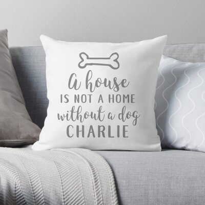 Personalized A House is Not a Home without a Dog Throw Pillow