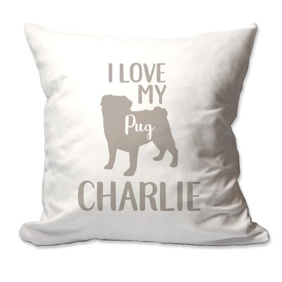 Personalized I Love My Pug Throw Pillow