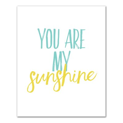 'You Are My Sunshine' Textual Art on Canvas Format: Wrapped Canvas, Size: 10
