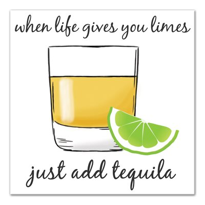 'Life Gives You Limes Add Tequila' Graphic Art Print on Canvas Size: 16