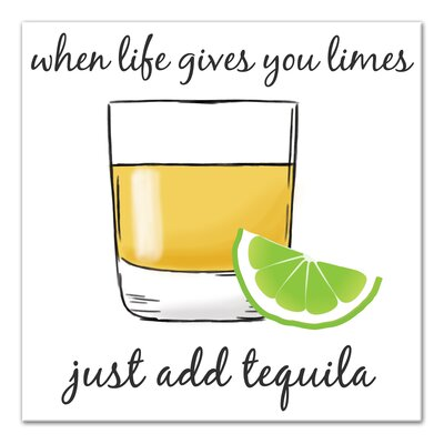 'Life Gives You Limes Add Tequila' Graphic Art Print on Canvas Size: 20