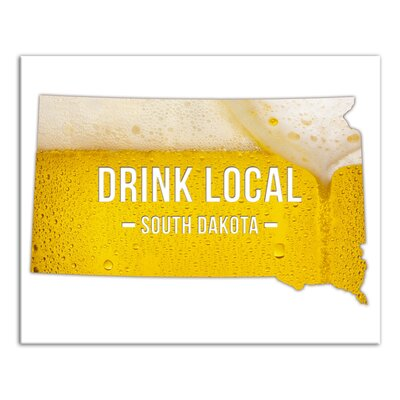 'South Dakota Drink Local Beer' Graphic Art Print on Canvas Format: Wrapped Canvas, Size: 16