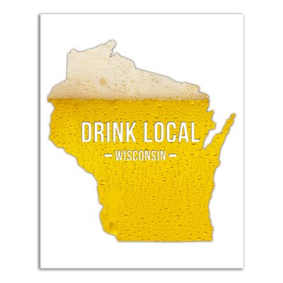 'Wisconsin Drink Local Beer' Graphic Art Print on Canvas Format: Wrapped Canvas, Size: 20