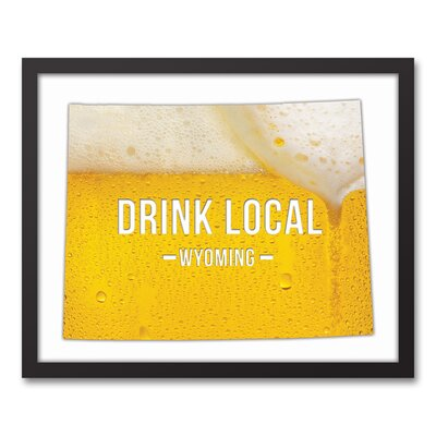 'Wyoming Drink Local Beer' Graphic Art Print on Canvas Format: Black Framed, Size: 17.73