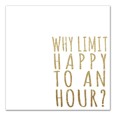 'Why Limit Happy To An Hour' Graphic Art Print on Canvas Size: 16