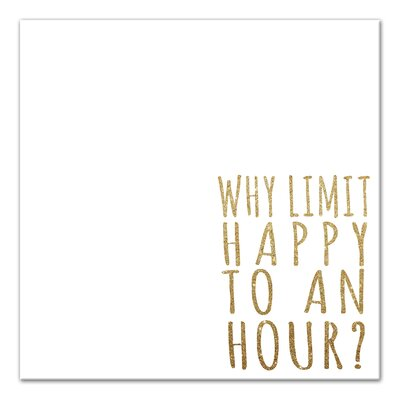 'Why Limit Happy To An Hour' Graphic Art Print on Canvas Size: 20