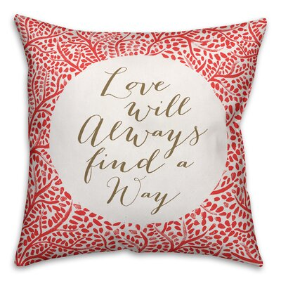 Alvara Love Will Always Find a Way Throw Pillow Color: Red, Size: 18 x 18, Type: Pillow Cover