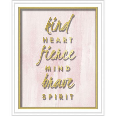 'Kind Heart Fierce Mind Brave Spirit' Framed Textual Art Size: 10