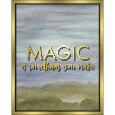 'Magic is Something You Make' Rectangle Framed Textual Art Size: 20