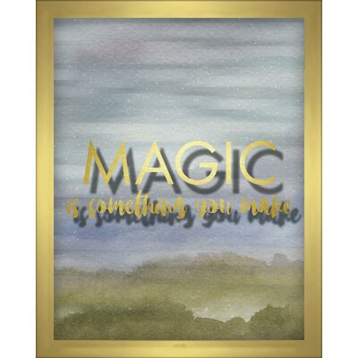 'Magic is Something You Make' Rectangle Framed Textual Art Size: 10