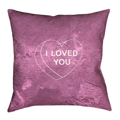 Enciso I Loved You Heart Graphic Double Sided Print Pillow Color: Pink, Size: 28 x 28