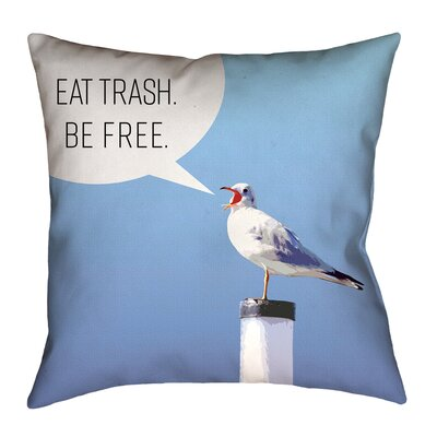 Enciso Eat Trash Be Free Seagull Throw Pillow Size: 18 x 18