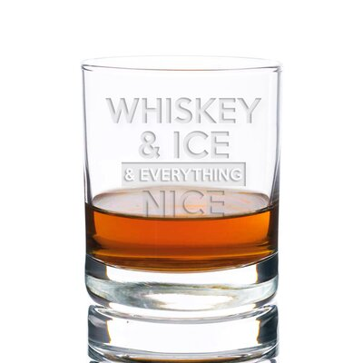 Sigler Whiskey And Ice And Everything Nice Rocks 10 oz. Glass Every Day Glass