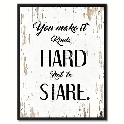 'You Make It Kinda Hard Not to Stare Inspirational' Framed Textual Art on Canvas Size: 17