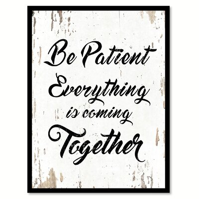 'Be Patient Everything is Coming Together' Framed Textual Art on Canvas Size: 17