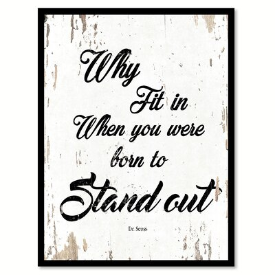 'Why Fit in When You Were Born to Stand Out Dr. Seuss' Framed Textual Art on Canvas Size: 17
