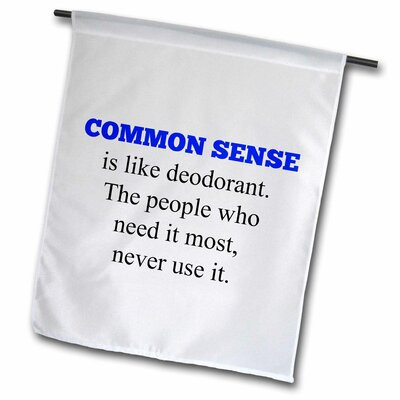 """Common Sense Like Deodorant, People Who Need It Most, Don't Use It Polyester 1'6"""" x 1' Garden Flag fl_224391_1"""