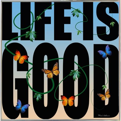 'Life is Good' Textual Art Format: Silver Metal Framed Paper, Size: 26.75
