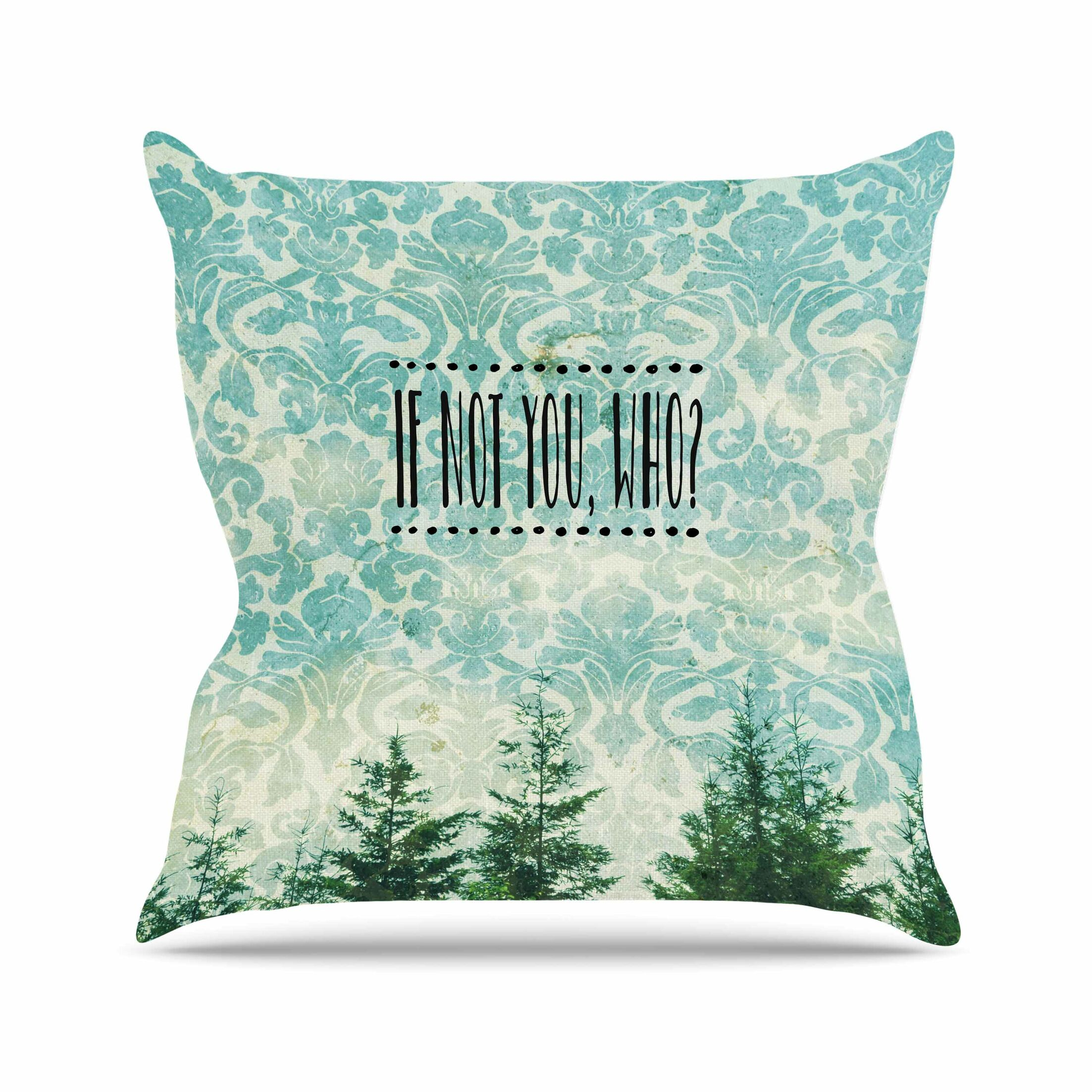 If Not You, Who? Throw Pillow Size: 26