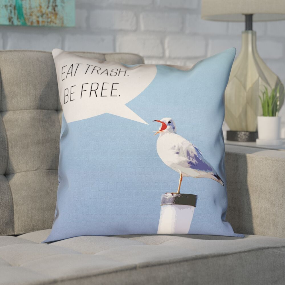 Enciso Eat Trash Be Free Seagull ThrowPillow Size: 28
